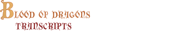 Blood of Dragons: Transcripts